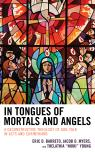 link and cover image for the book In Tongues of Mortals and Angels: A Deconstructive Theology of God-Talk in Acts and Corinthians