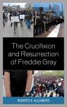 link and cover image for the book The Crucifixion and Resurrection of Freddie Gray